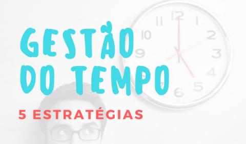 5 estratégias gestão do tempo